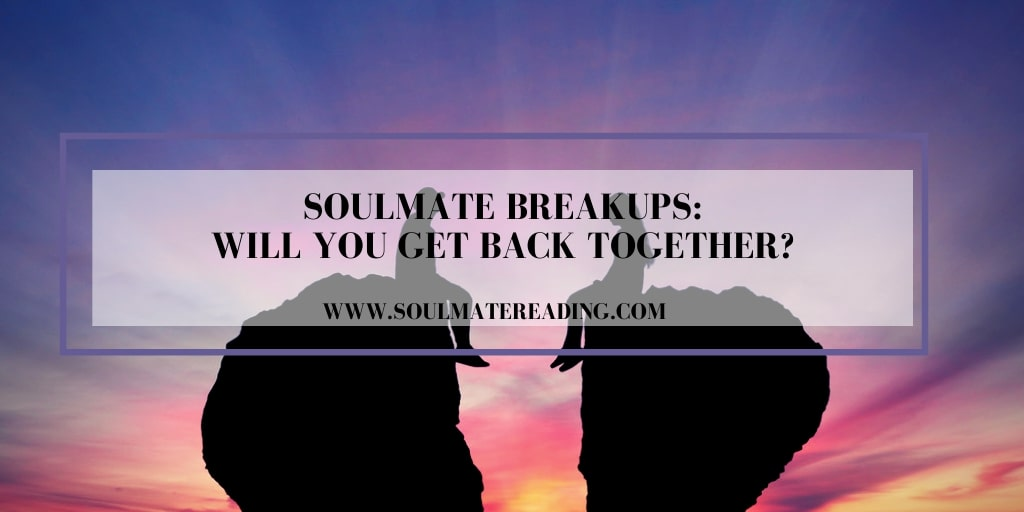 Soulmate BreakUps: Will You Get Back Together?