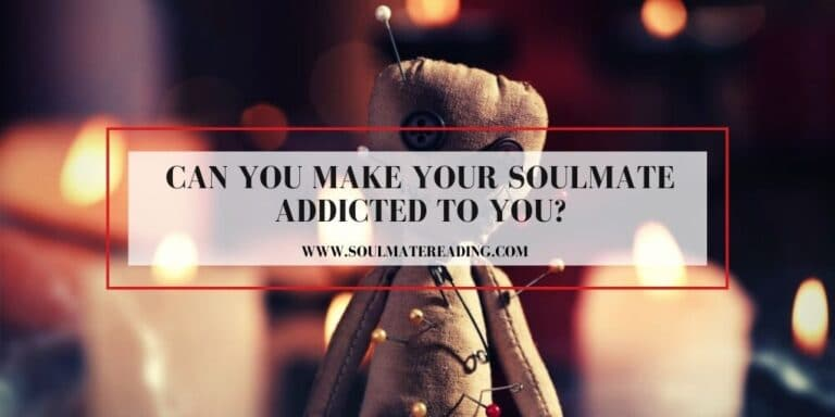 Can You Make Your Soulmate Addicted to You?