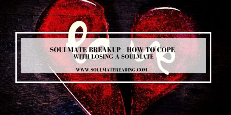 Soulmate Breakup - How to Cope with Losing a Soulmate