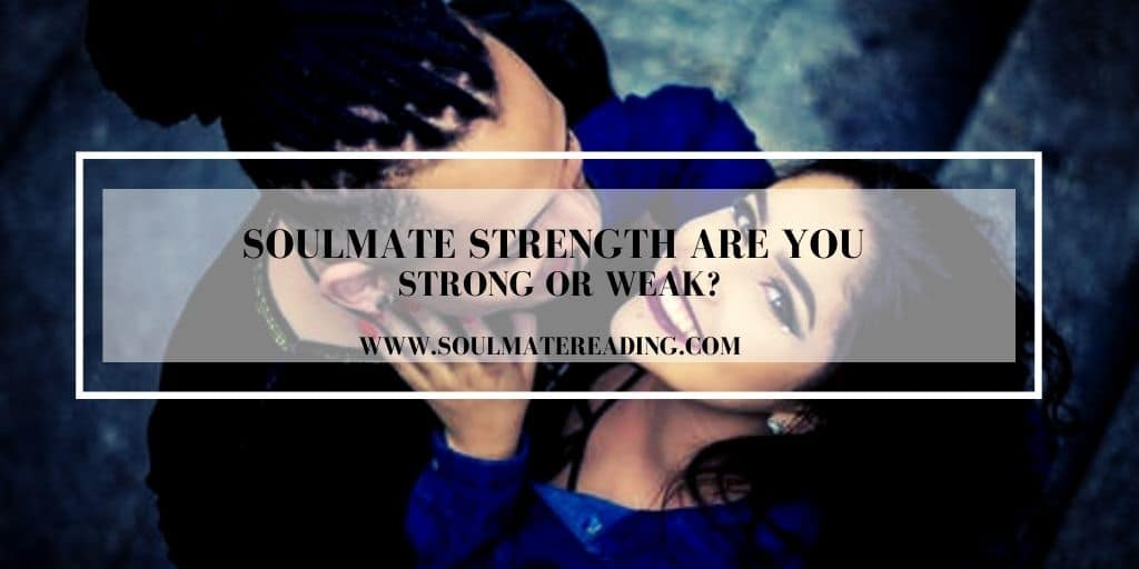 Soulmate Strength Are You Strong or Weak?