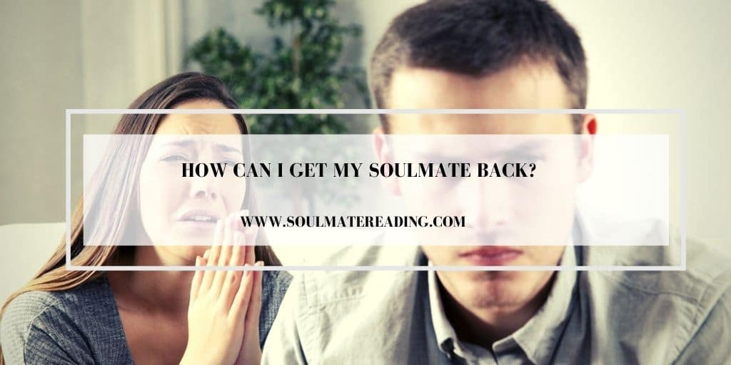 How Can I Get My Soulmate Back?