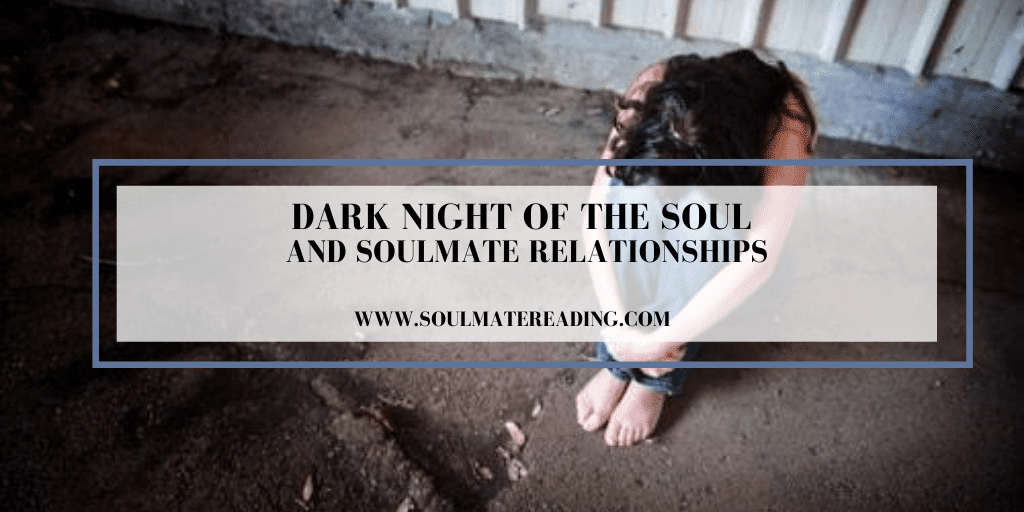 Dark Night of the Soul and Soulmate Relationships