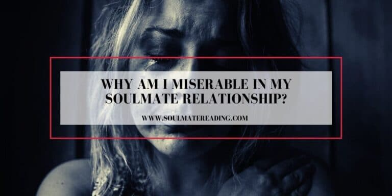 Why Am I Miserable in My Soulmate Relationship?