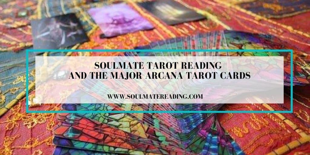 Soulmate Tarot Reading and the Major Arcana Tarot Cards