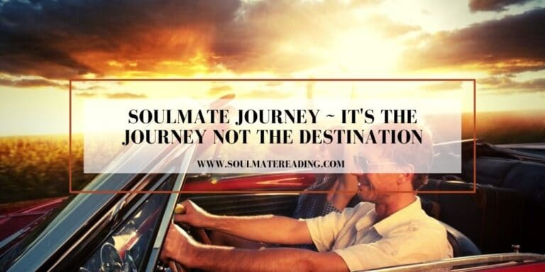Soulmate Journey, It's the Journey not the Destination