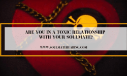 Are You in a Toxic Relationship With Your Soulmate?