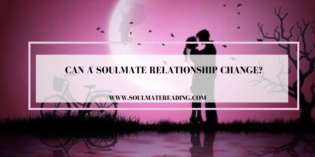 Can a Soulmate Relationship Change?
