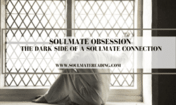 Soulmate Obsession: The Dark Side of a Soulmate Connection