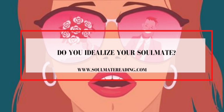 Do You Idealize Your Soulmate?