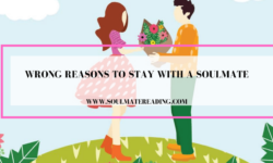 Wrong reasons to Stay with a Soulmate