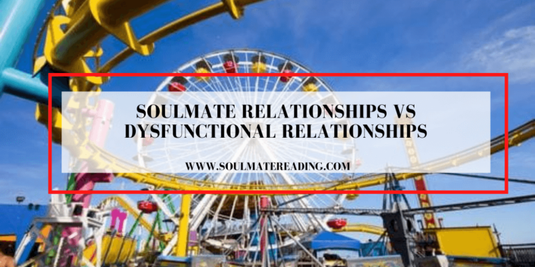 Soulmate Relationships vs Dysfunctional Relationships