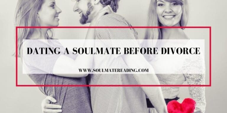 Dating a Soulmate Before Divorce