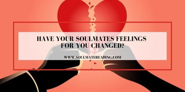 Have Your Soulmates Feelings For You Changed?