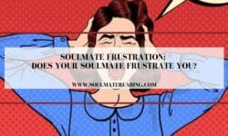 Soulmate Frustration: Does Your Soulmate Frustrate You?