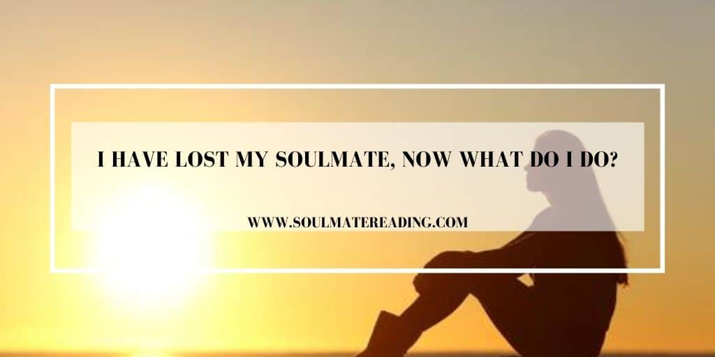 I Have Lost My Soulmate, Now What Do I Do?