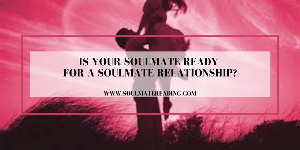Is Your Soulmate Ready for a Soulmate Relationship?