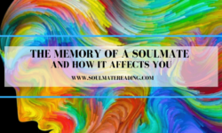 The Memory of a Soulmate and How It Affects You