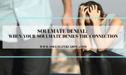 Soulmate Denial: When Your Soulmate Denies the Connection