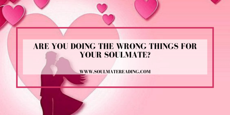 Are You Doing the Wrong Things for Your Soulmate?