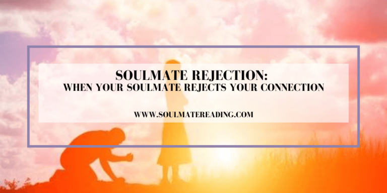 Soulmate Rejection: When Your Soulmate Rejects Your Connection