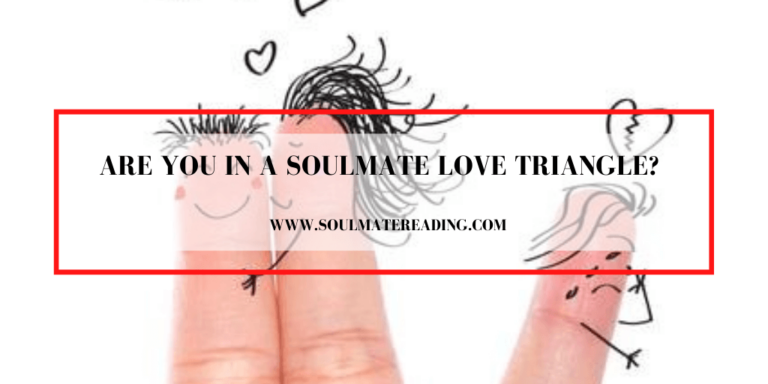 Are You in a Soulmate Love Triangle?