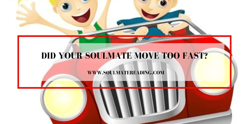 Did Your Soulmate Move Too Fast?