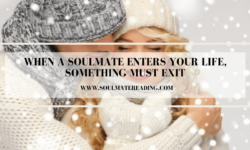 When a Soulmate Enters Your Life, Something Must Exit