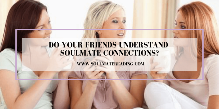 Do Your Friends Understand Soulmate Connections?