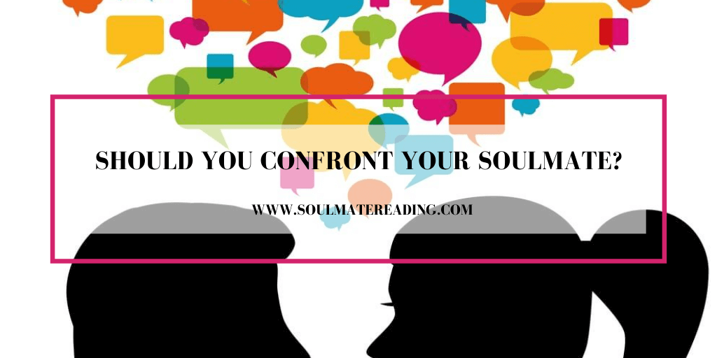 Should You Confront Your Soulmate?