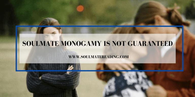 Soulmate Monogamy is Not Guaranteed