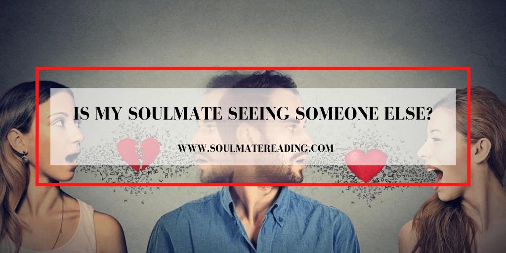 Is My Soulmate Seeing Someone Else?