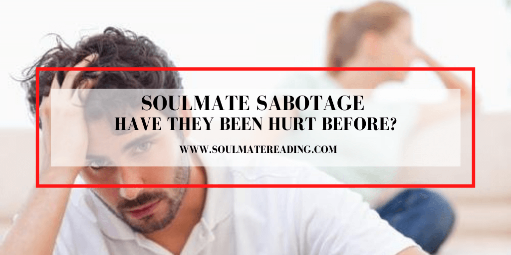 Soulmate Sabotage: Have They Been Hurt Before?