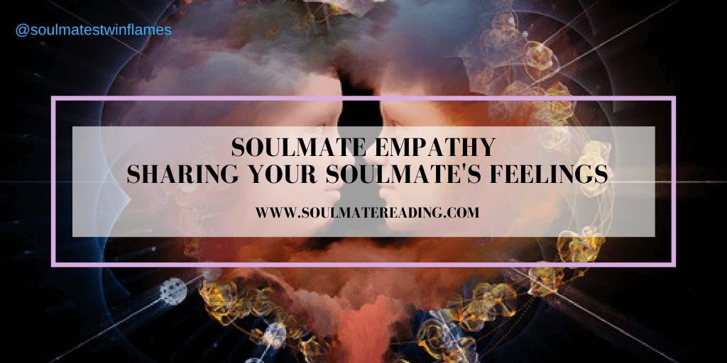 Soulmate Empathy: Sharing Your Soulmate's Feelings