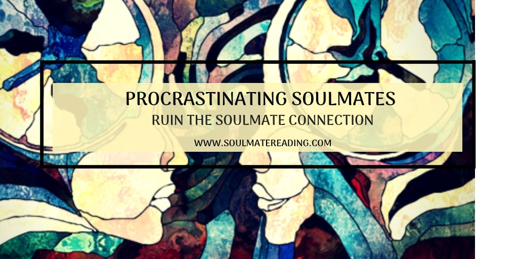 Procrastinating Soulmates Ruin the Soulmate Connection