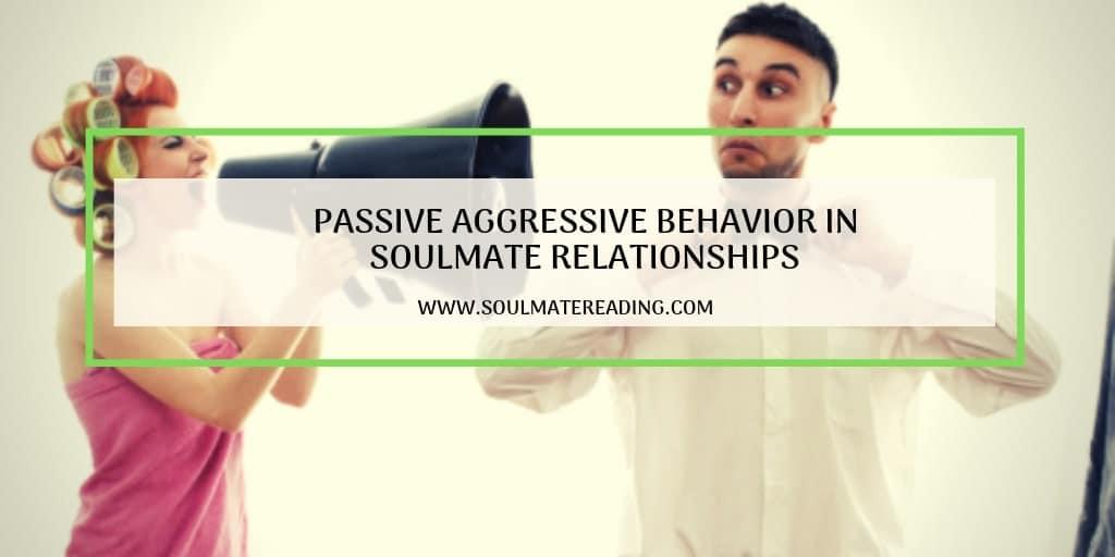 Passive Aggressive Behavior in Soulmate Relationships