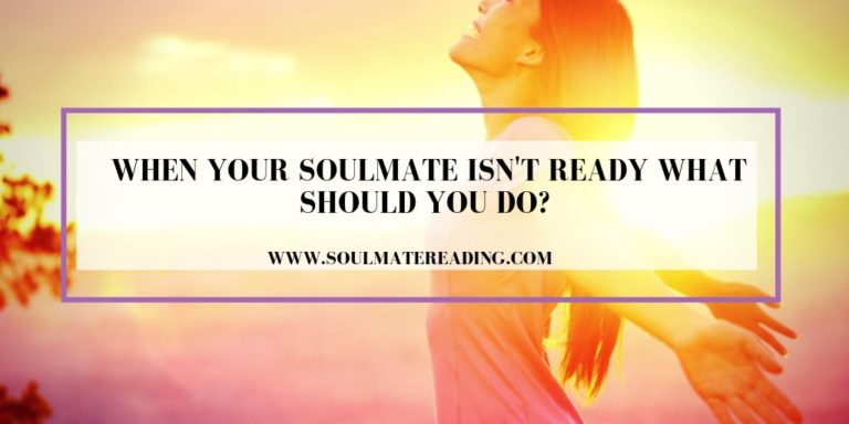 When Your Soulmate Isn't Ready What Should You Do?
