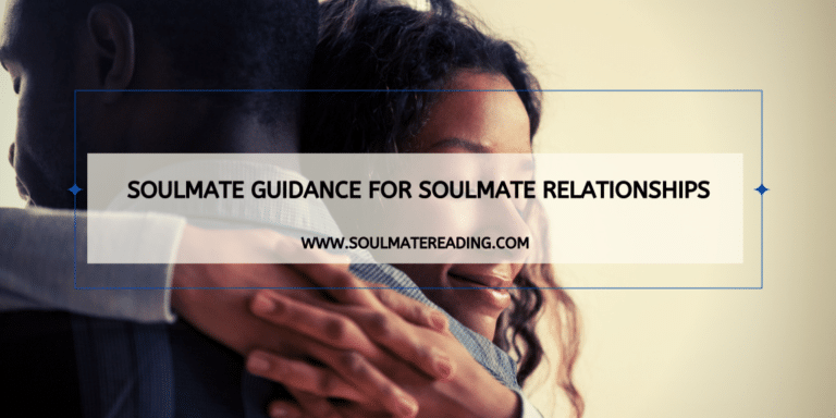 Soulmate Guidance for Soulmate Relationships