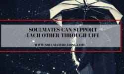 Soulmates Can Support Each Other Through Life