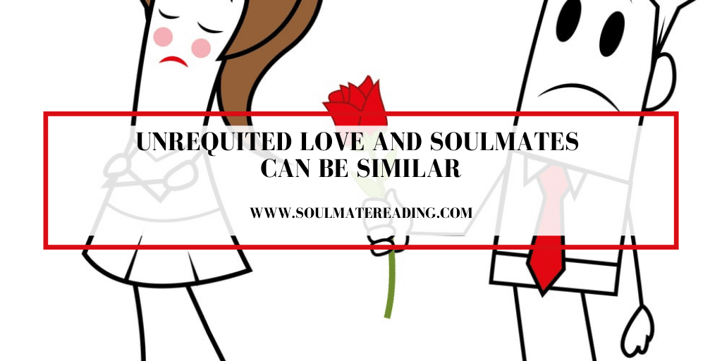 Unrequited Love and Soulmates Can Be Similar