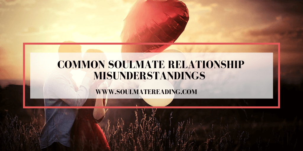 Common Soulmate Relationship Misunderstandings
