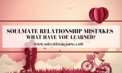 Soulmate Relationship Mistakes, What Have You Learned?
