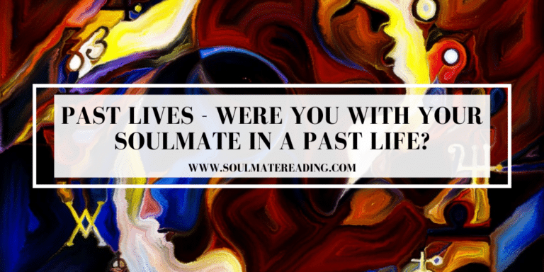 Past Lives - Were You With Your Soulmate in a Past Life?