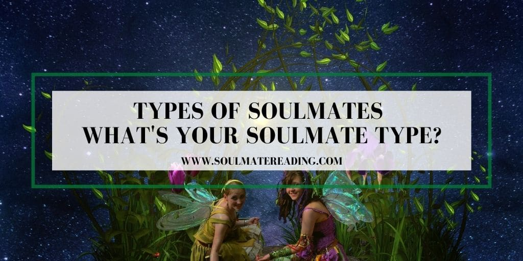 Types of Soulmates - What's Your Soulmate Type?