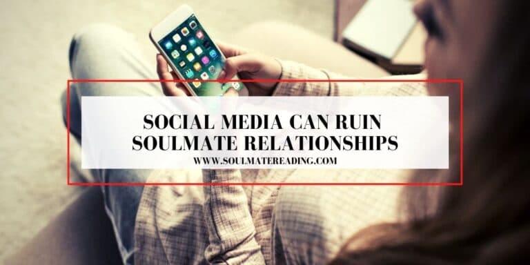 Social Media Can Ruin Soulmate Relationships