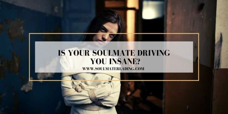 Is Your Soulmate Driving You Insane?