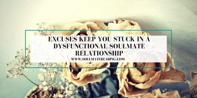Excuses Keep You Stuck in a Dysfunctional Soulmate Relationship